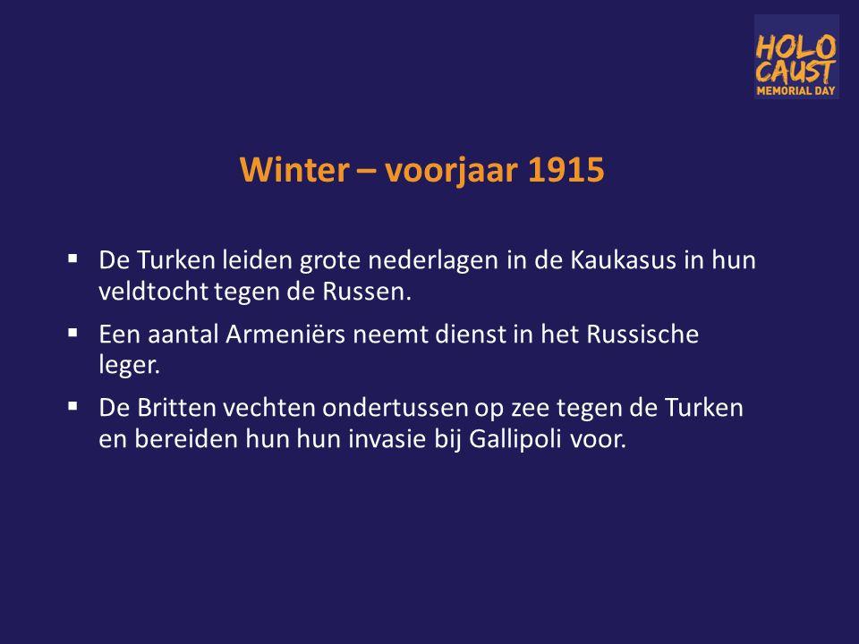 Winter – voorjaar 1915  De Turken leiden grote nederlagen in de Kaukasus in hun veldtocht tegen de Russen.