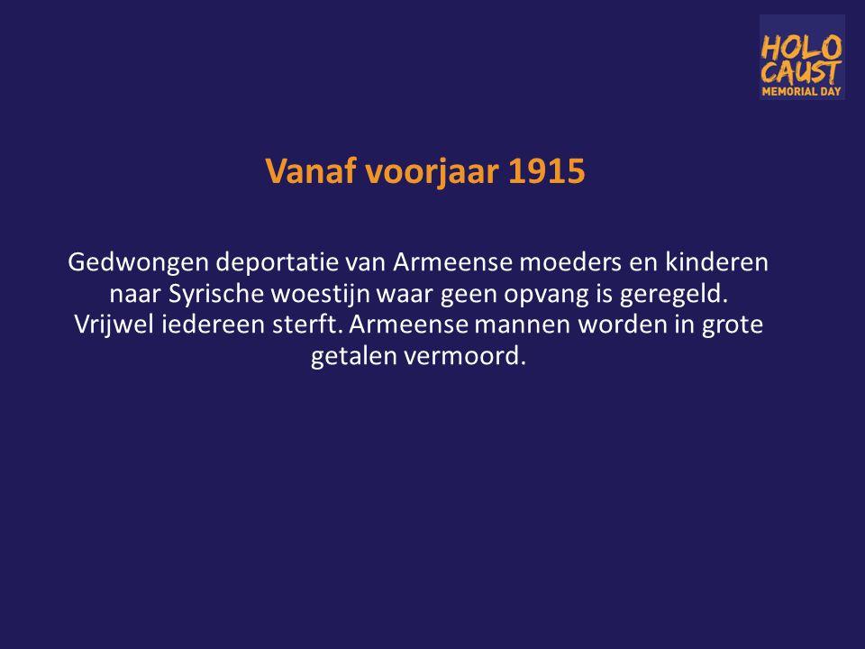 Vanaf voorjaar 1915 Gedwongen deportatie van Armeense moeders en kinderen naar Syrische woestijn waar geen opvang is geregeld.