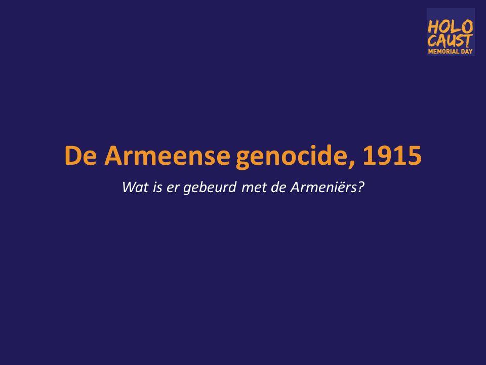 De Armeense genocide, 1915 Wat is er gebeurd met de Armeniërs