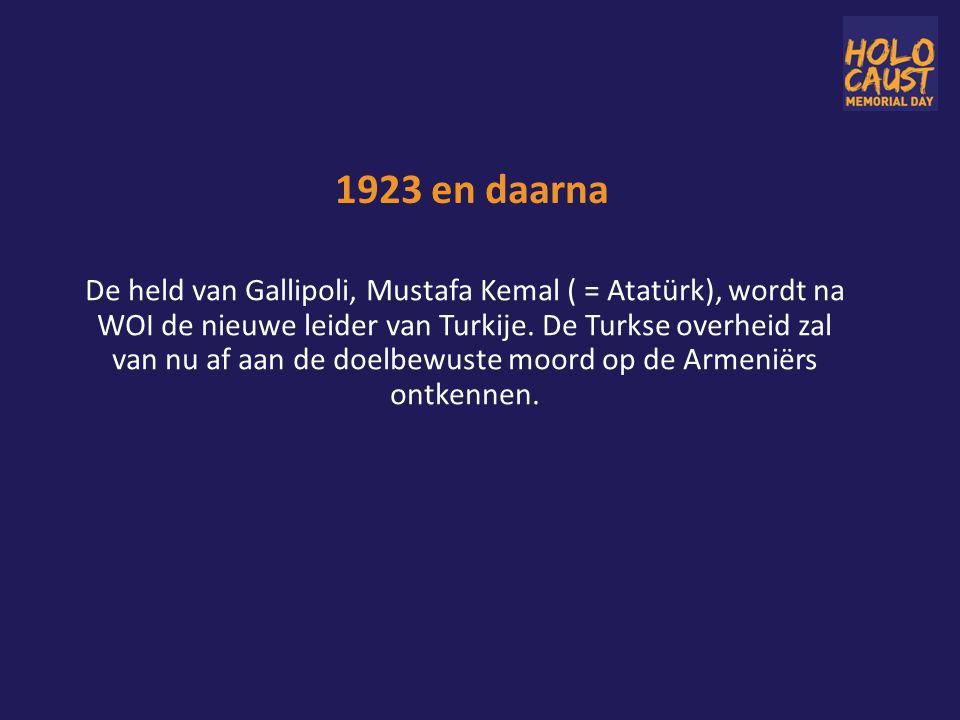 1923 en daarna De held van Gallipoli, Mustafa Kemal ( = Atatürk), wordt na WOI de nieuwe leider van Turkije.