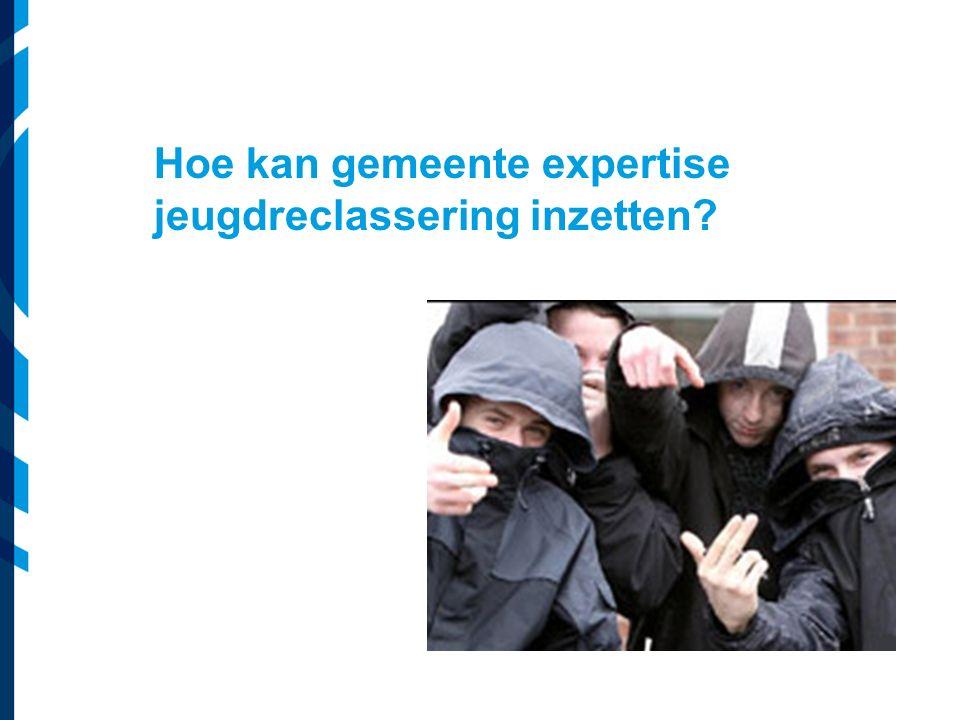 Vereniging van Nederlandse Gemeenten Hoe kan gemeente expertise jeugdreclassering inzetten?