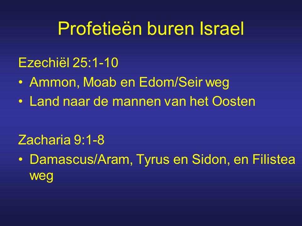Profetieën buren Israel Ezechiël 25:1-10 Ammon, Moab en Edom/Seir weg Land naar de mannen van het Oosten Zacharia 9:1-8 Damascus/Aram, Tyrus en Sidon, en Filistea weg