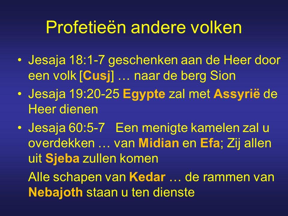 Profetieën andere volken Jesaja 18:1-7 geschenken aan de Heer door een volk [Cusj] … naar de berg Sion Jesaja 19:20-25 Egypte zal met Assyrië de Heer