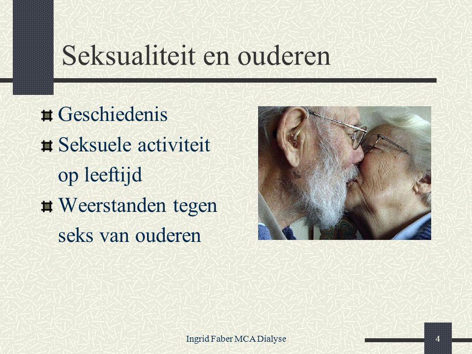 Ingrid Faber MCA Dialyse4 Seksualiteit en ouderen Geschiedenis Seksuele activiteit op leeftijd Weerstanden tegen seks van ouderen