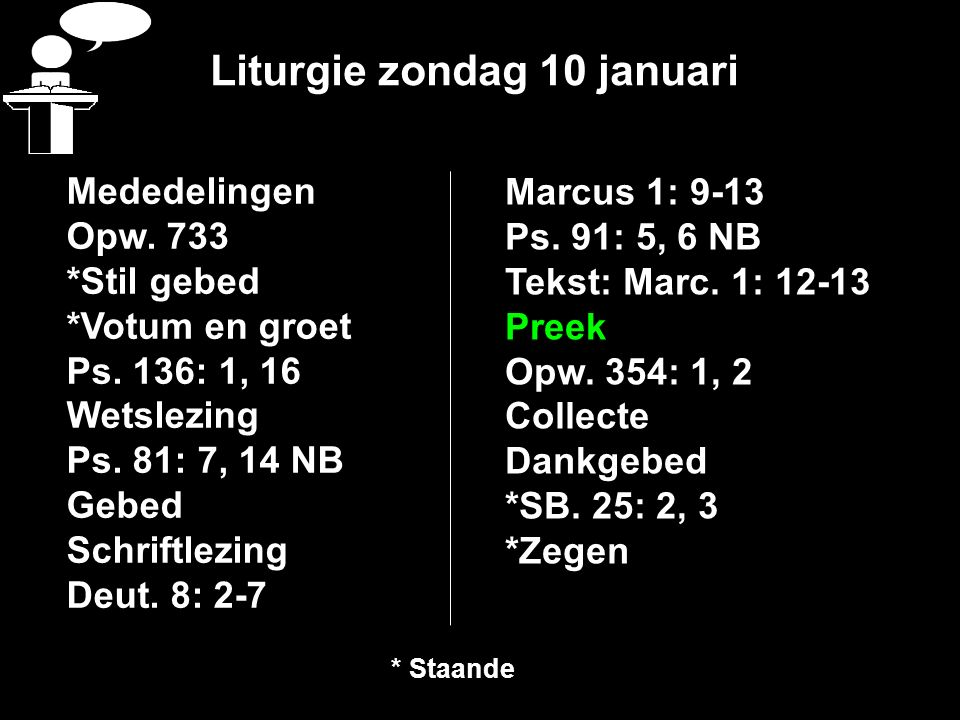 Liturgie zondag 10 januari Mededelingen Opw. 733 *Stil gebed *Votum en groet Ps. 136: 1, 16 Wetslezing Ps. 81: 7, 14 NB Gebed Schriftlezing Deut. 8: 2