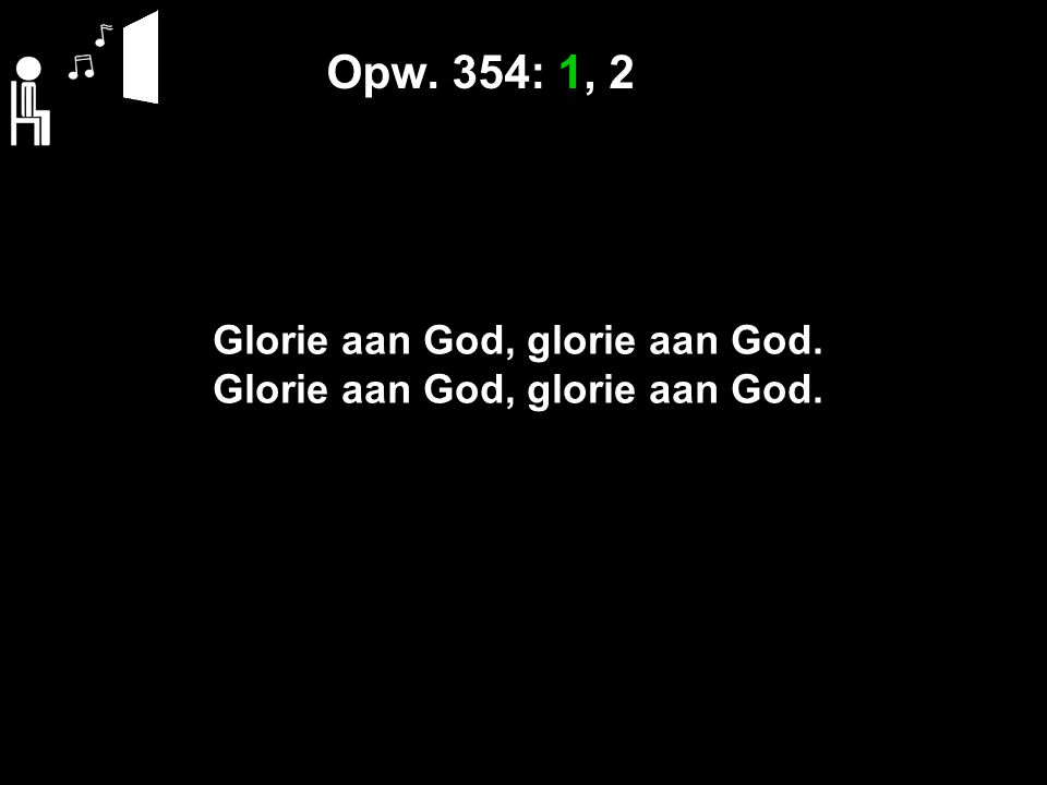 Opw. 354: 1, 2 Glorie aan God, glorie aan God.
