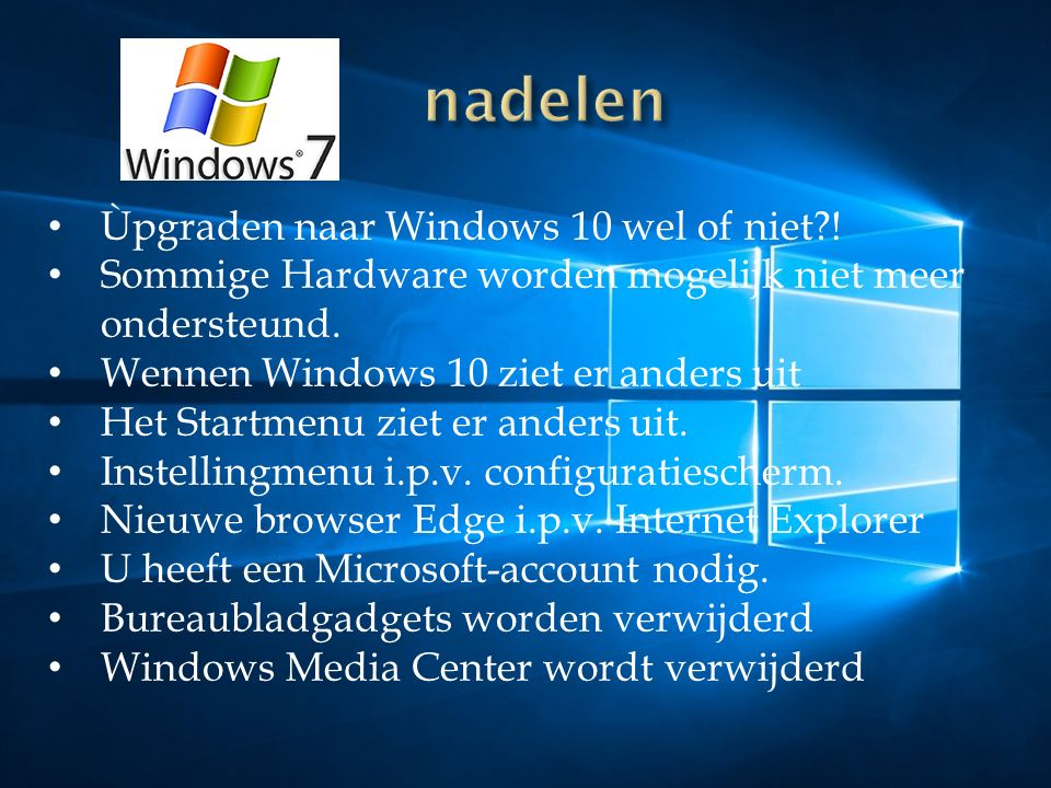 Ùpgraden naar Windows 10 wel of niet . Sommige Hardware worden mogelijk niet meer ondersteund.