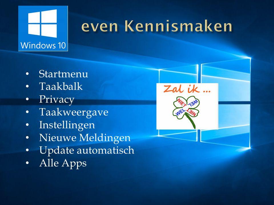 Startmenu Taakbalk Privacy Taakweergave Instellingen Nieuwe Meldingen Update automatisch Alle Apps