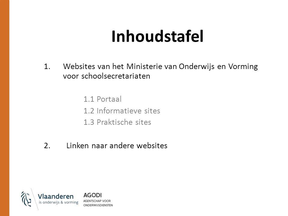 Inhoudstafel 1.Websites van het Ministerie van Onderwijs en Vorming voor schoolsecretariaten 1.1 Portaal 1.2 Informatieve sites 1.3 Praktische sites 2.