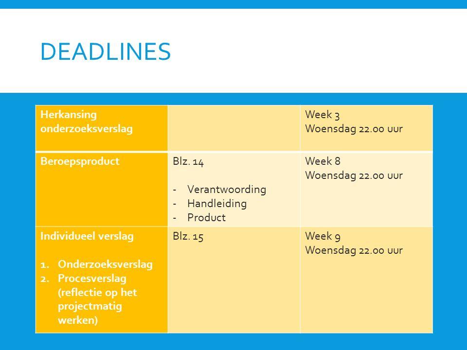 DEADLINES Herkansing onderzoeksverslag Week 3 Woensdag 22.00 uur BeroepsproductBlz. 14 -Verantwoording -Handleiding -Product Week 8 Woensdag 22.00 uur