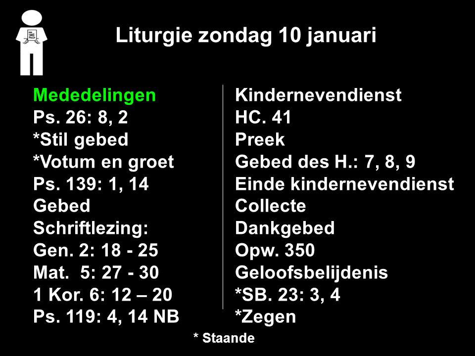 Liturgie zondag 10 januari Mededelingen Ps. 26: 8, 2 *Stil gebed *Votum en groet Ps.