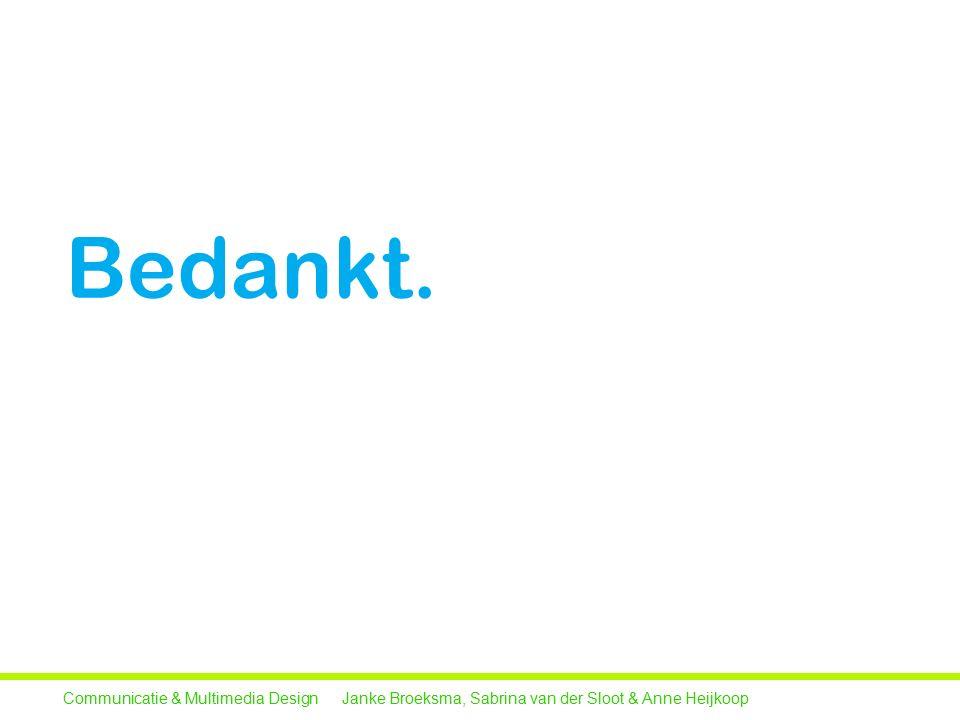 Bedankt. Communicatie & Multimedia Design Janke Broeksma, Sabrina van der Sloot & Anne Heijkoop