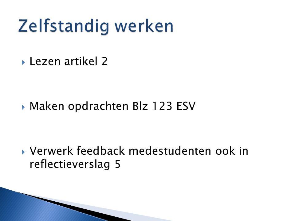  Lezen artikel 2  Maken opdrachten Blz 123 ESV  Verwerk feedback medestudenten ook in reflectieverslag 5