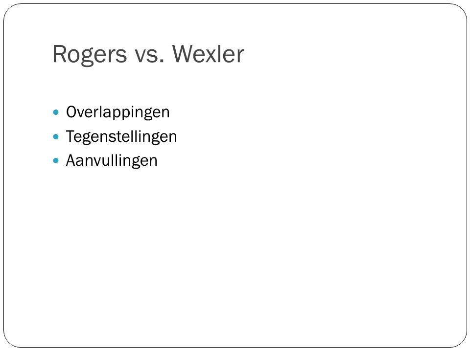 Rogers vs. Wexler Overlappingen Tegenstellingen Aanvullingen