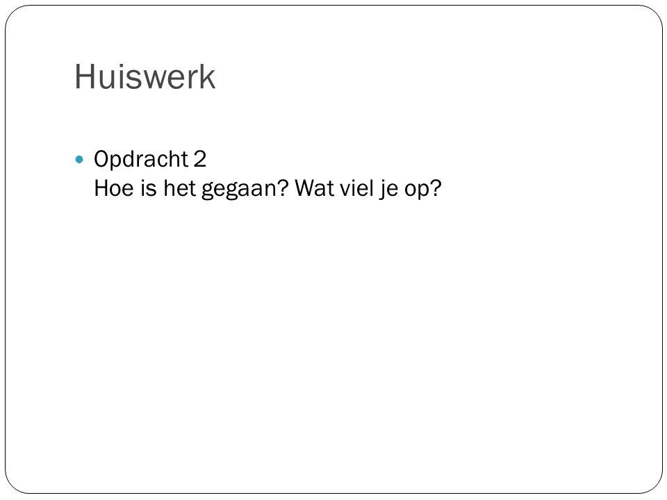 Huiswerk Opdracht 2 Hoe is het gegaan? Wat viel je op?