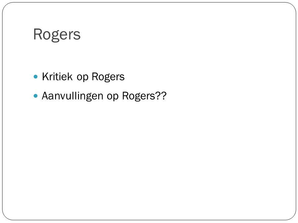 Rogers Kritiek op Rogers Aanvullingen op Rogers??