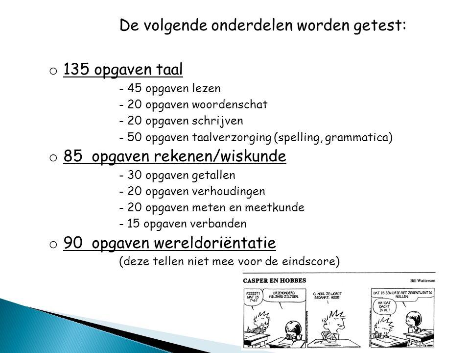 De volgende onderdelen worden getest: o 135 opgaven taal - 45 opgaven lezen - 20 opgaven woordenschat - 20 opgaven schrijven - 50 opgaven taalverzorgi