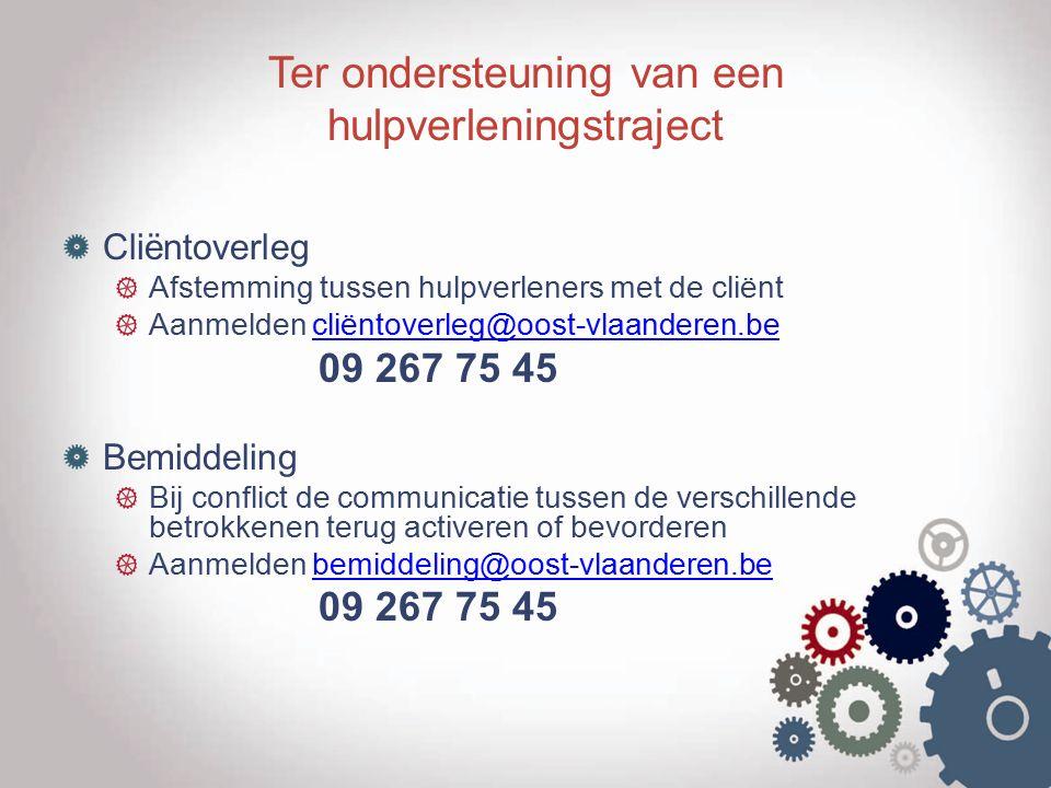 Ter ondersteuning van een hulpverleningstraject Cliëntoverleg Afstemming tussen hulpverleners met de cliënt Aanmelden cliëntoverleg@oost-vlaanderen.be