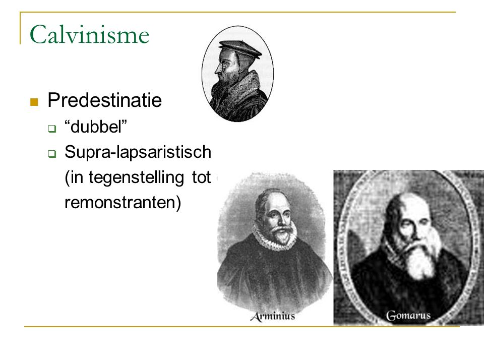 Calvinisme Predestinatie  dubbel  Supra-lapsaristisch (in tegenstelling tot de remonstranten)