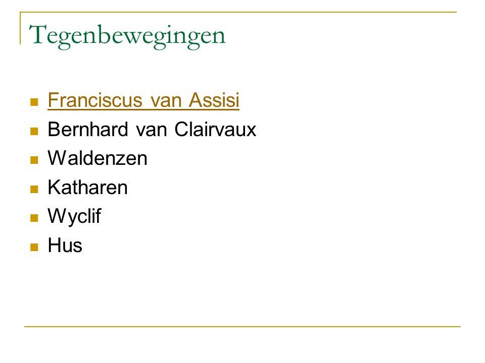 Tegenbewegingen Franciscus van Assisi Bernhard van Clairvaux Waldenzen Katharen Wyclif Hus