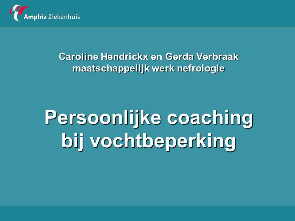 Caroline Hendrickx en Gerda Verbraak maatschappelijk werk nefrologie Caroline Hendrickx en Gerda Verbraak maatschappelijk werk nefrologie Persoonlijke coaching bij vochtbeperking