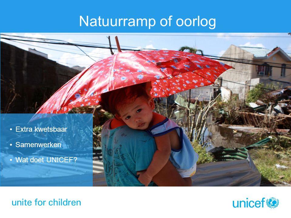 Natuurramp of oorlog Extra kwetsbaar Samenwerken Wat doet UNICEF