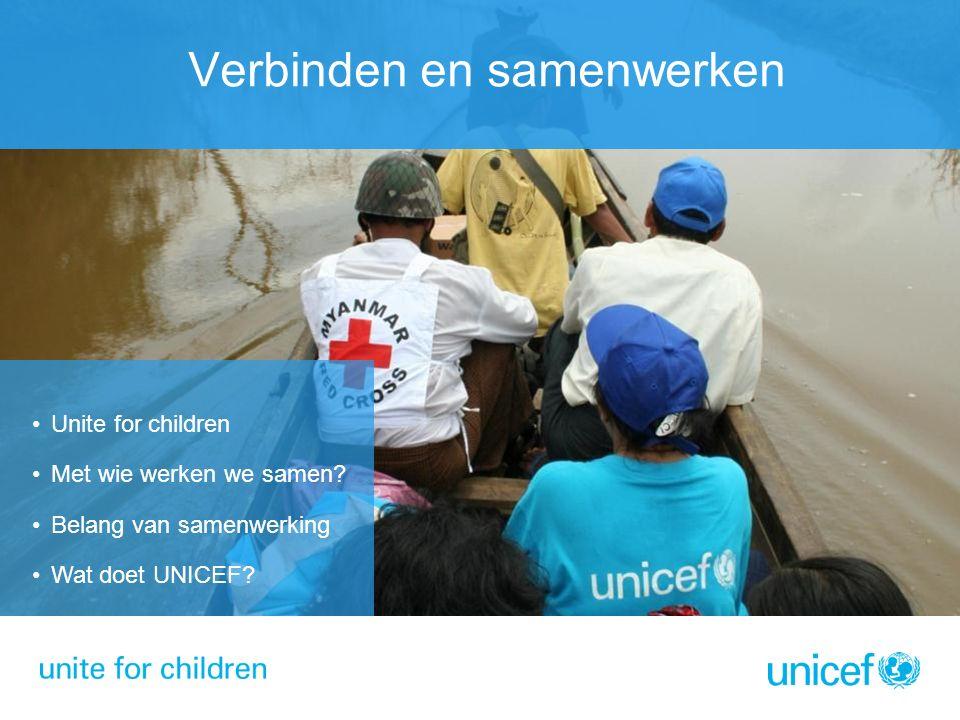 Verbinden en samenwerken Unite for children Met wie werken we samen.