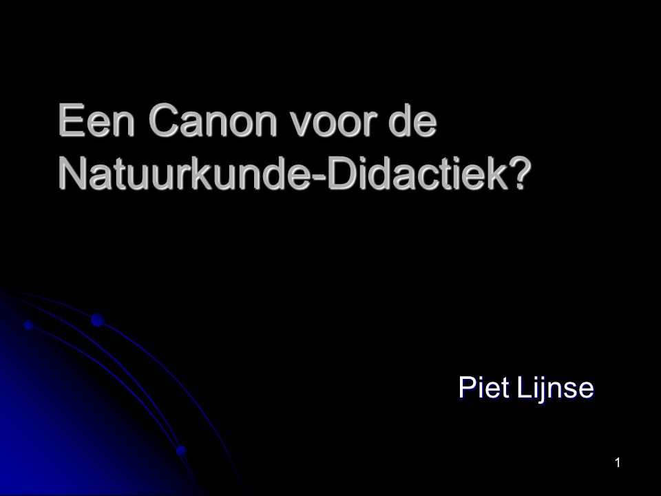 1 Een Canon voor de Natuurkunde-Didactiek? Piet Lijnse