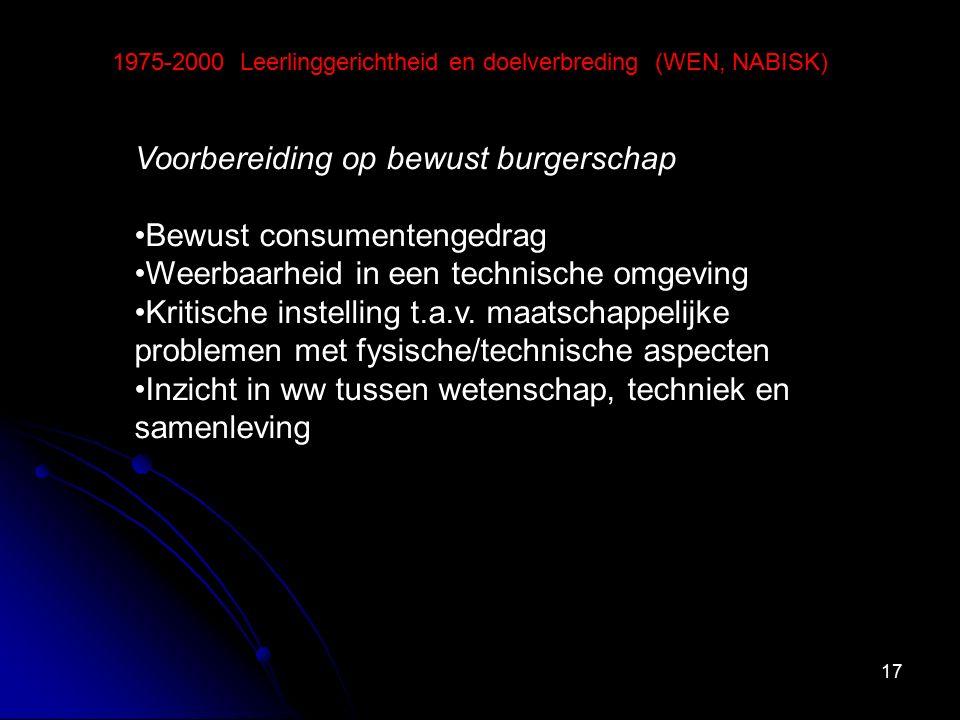17 1975-2000 Leerlinggerichtheid en doelverbreding (WEN, NABISK) Voorbereiding op bewust burgerschap Bewust consumentengedrag Weerbaarheid in een tech
