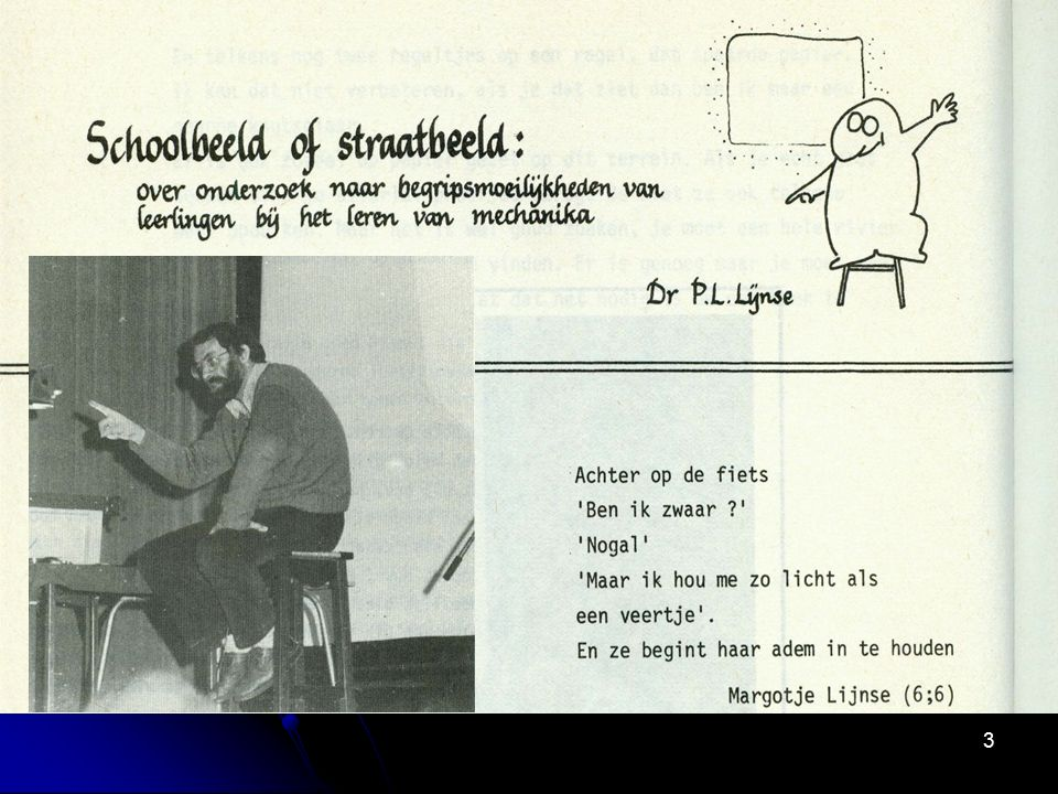 24 1975-2000 Leerlinggerichtheid en doelverbreding (WEN, NABISK) Piaget: constructivisme Cognitve swing: Ausubel The most important factor in influencing learning is what the learner already knows.