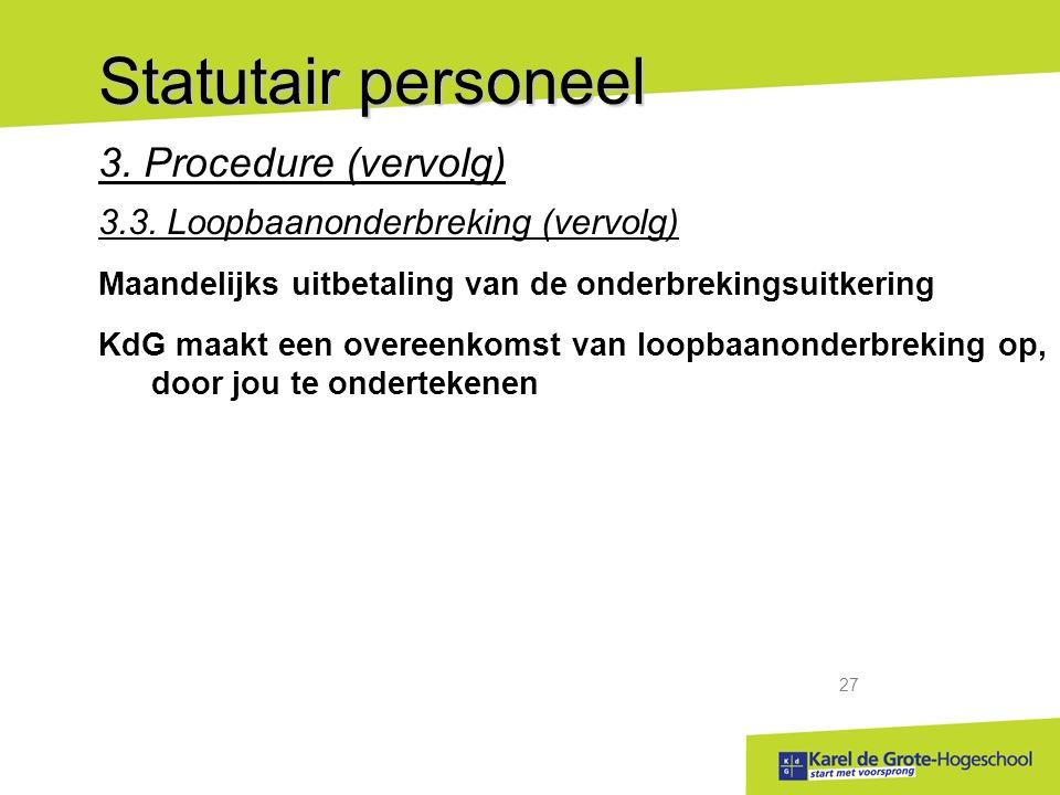 start met voorsprong 27 Statutair personeel 3.Procedure (vervolg) 3.3.