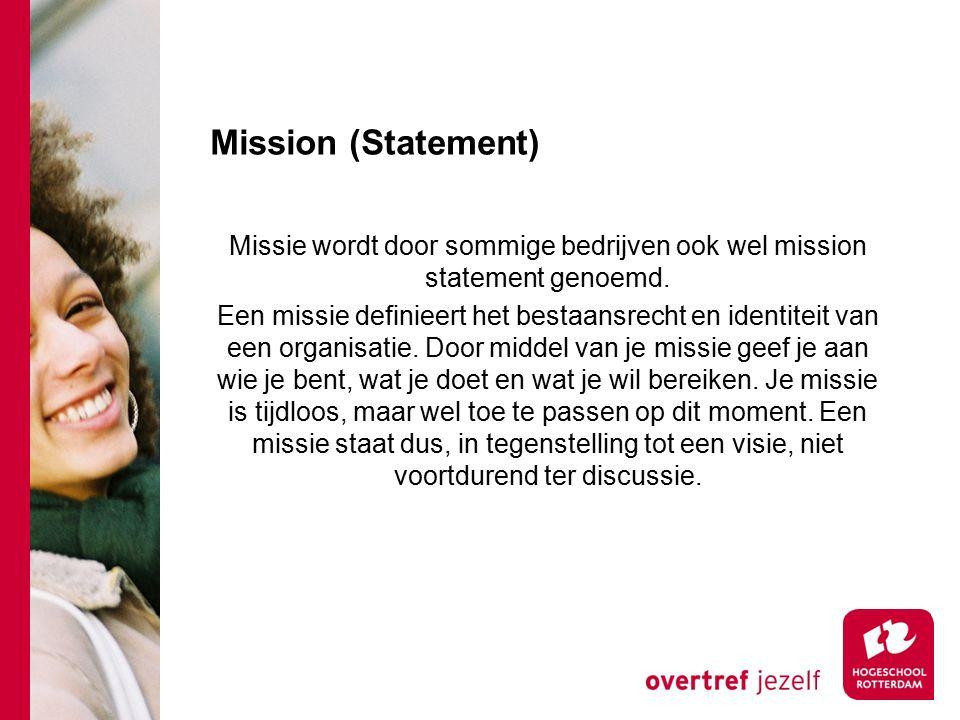 Mission (Statement) Missie wordt door sommige bedrijven ook wel mission statement genoemd.