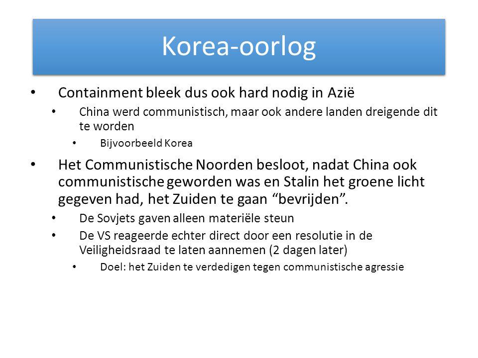 Korea-Oorlog Containment bleek dus ook hard nodig in Azië China werd communistisch, maar ook andere landen dreigende dit te worden Bijvoorbeeld Korea Het Communistische Noorden besloot, nadat China ook communistische geworden was en Stalin het groene licht gegeven had, het Zuiden te gaan bevrijden .