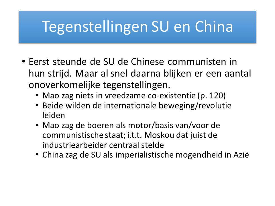Tegenstellingen SU en China Eerst steunde de SU de Chinese communisten in hun strijd.