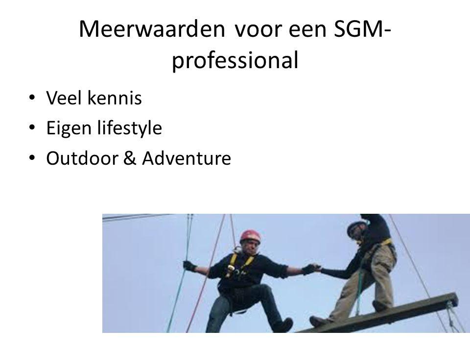 Meerwaarden voor een SGM- professional Veel kennis Eigen lifestyle Outdoor & Adventure