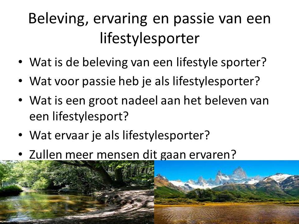 Beleving, ervaring en passie van een lifestylesporter Wat is de beleving van een lifestyle sporter? Wat voor passie heb je als lifestylesporter? Wat i