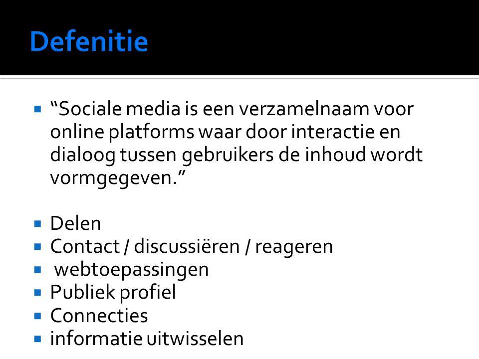  Sociale media is een verzamelnaam voor online platforms waar door interactie en dialoog tussen gebruikers de inhoud wordt vormgegeven.  Delen  Contact / discussiëren / reageren  webtoepassingen  Publiek profiel  Connecties  informatie uitwisselen