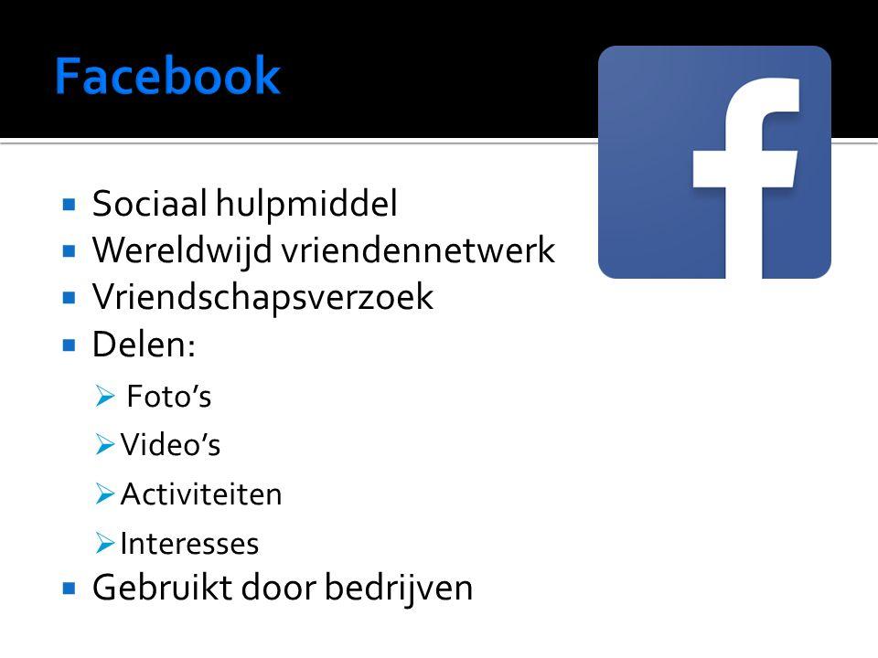  Sociaal hulpmiddel  Wereldwijd vriendennetwerk  Vriendschapsverzoek  Delen:  Foto's  Video's  Activiteiten  Interesses  Gebruikt door bedrijven
