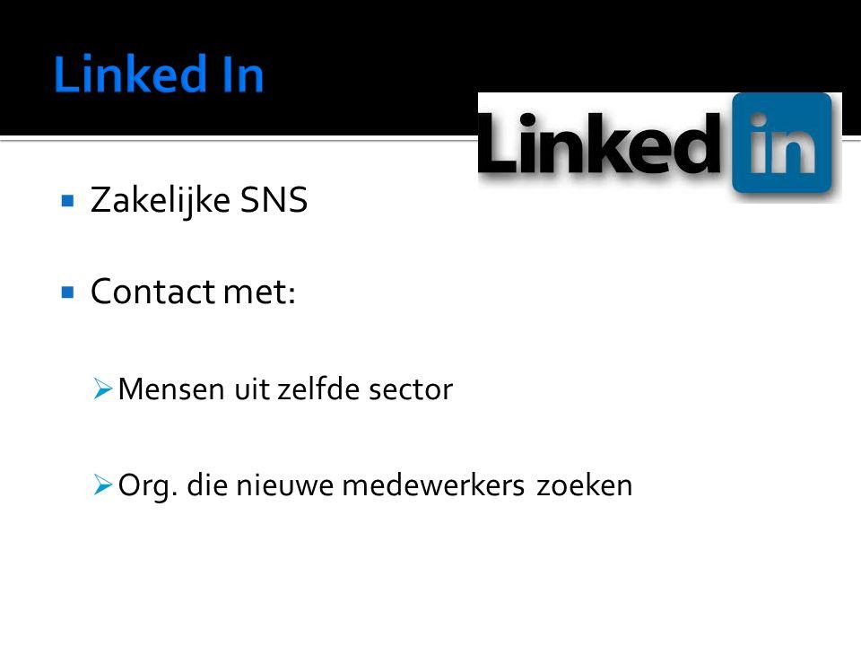  Zakelijke SNS  Contact met:  Mensen uit zelfde sector  Org. die nieuwe medewerkers zoeken