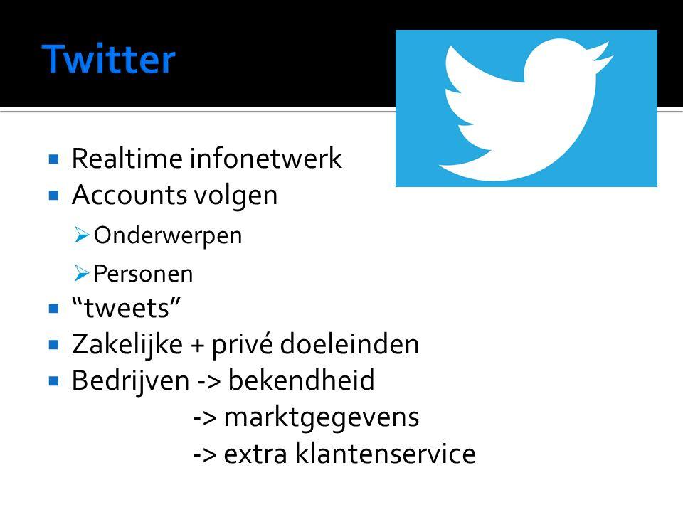  Realtime infonetwerk  Accounts volgen  Onderwerpen  Personen  tweets  Zakelijke + privé doeleinden  Bedrijven -> bekendheid -> marktgegevens -> extra klantenservice