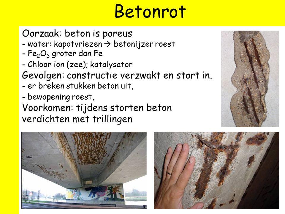 Betonrot Oorzaak: beton is poreus - water: kapotvriezen  betonijzer roest - Fe 2 O 3 groter dan Fe - Chloor ion (zee); katalysator Gevolgen: construc