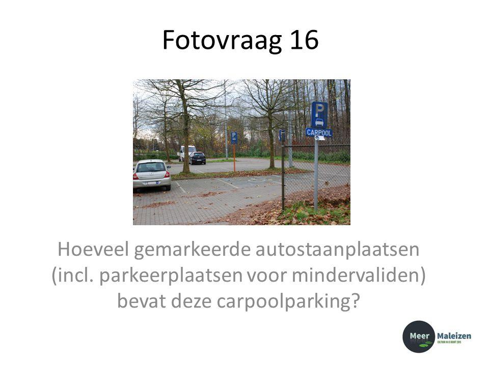 Fotovraag 16 Hoeveel gemarkeerde autostaanplaatsen (incl. parkeerplaatsen voor mindervaliden) bevat deze carpoolparking?