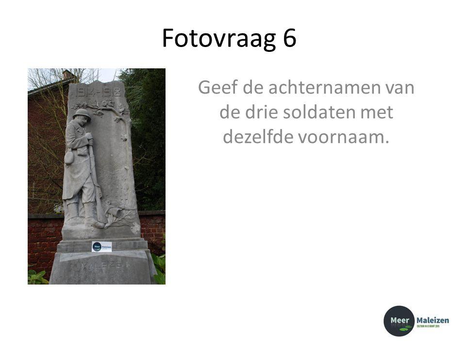 Fotovraag 6 Geef de achternamen van de drie soldaten met dezelfde voornaam.
