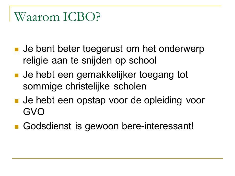Waarom ICBO? Je bent beter toegerust om het onderwerp religie aan te snijden op school Je hebt een gemakkelijker toegang tot sommige christelijke scho