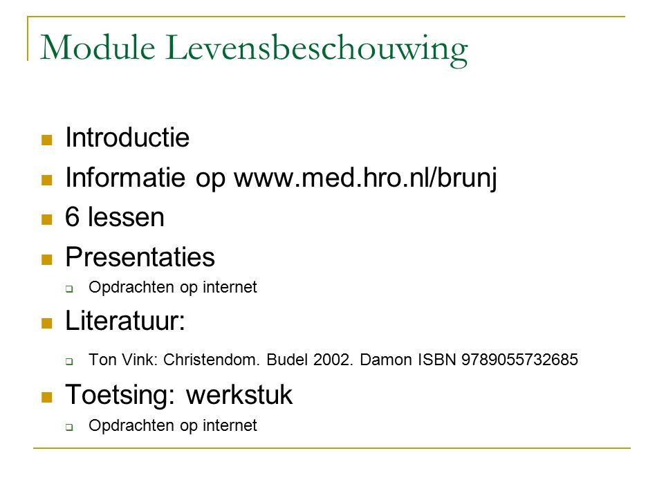 Module Levensbeschouwing Introductie Informatie op www.med.hro.nl/brunj 6 lessen Presentaties  Opdrachten op internet Literatuur:  Ton Vink: Christendom.