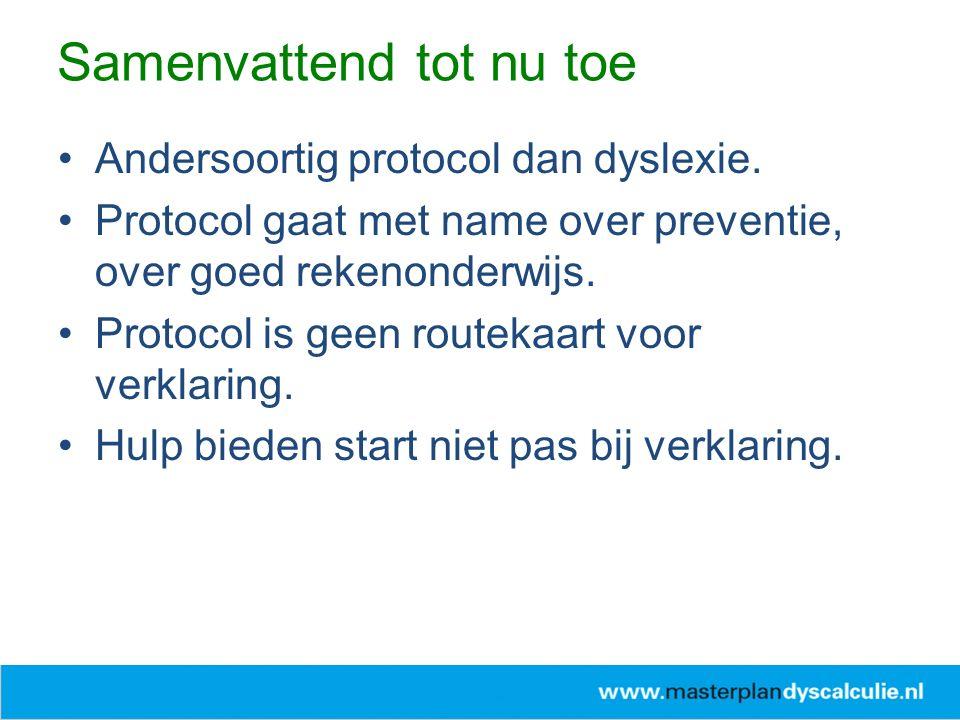 Andersoortig protocol dan dyslexie. Protocol gaat met name over preventie, over goed rekenonderwijs. Protocol is geen routekaart voor verklaring. Hulp