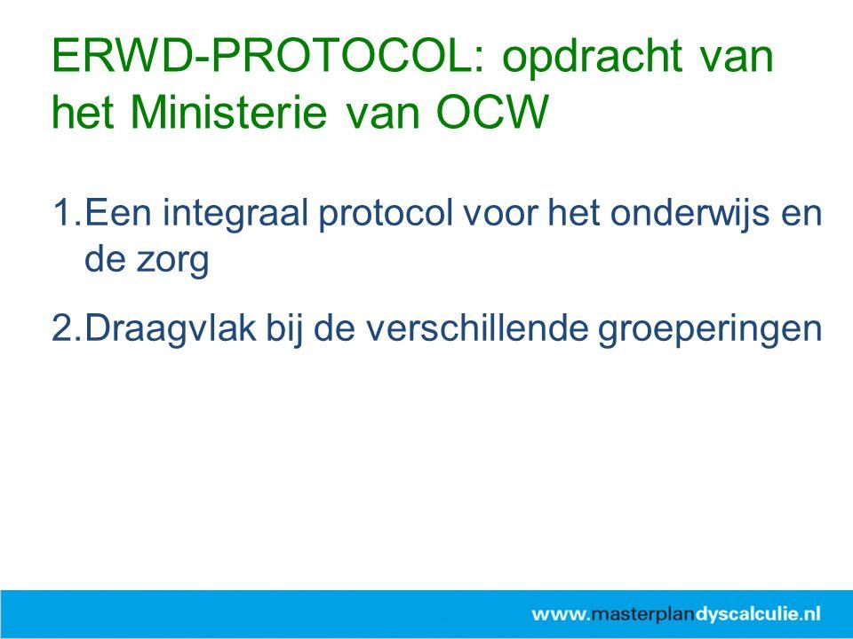 1.Een integraal protocol voor het onderwijs en de zorg 2.Draagvlak bij de verschillende groeperingen ERWD-PROTOCOL: opdracht van het Ministerie van OC