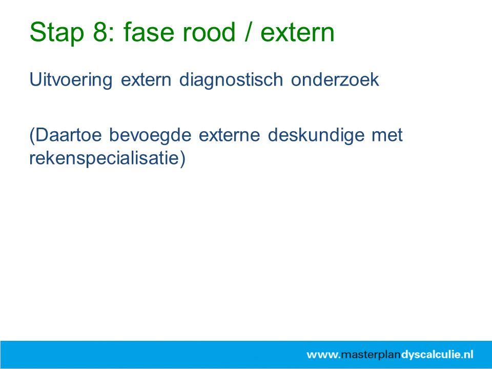 Uitvoering extern diagnostisch onderzoek (Daartoe bevoegde externe deskundige met rekenspecialisatie) Stap 8: fase rood / extern