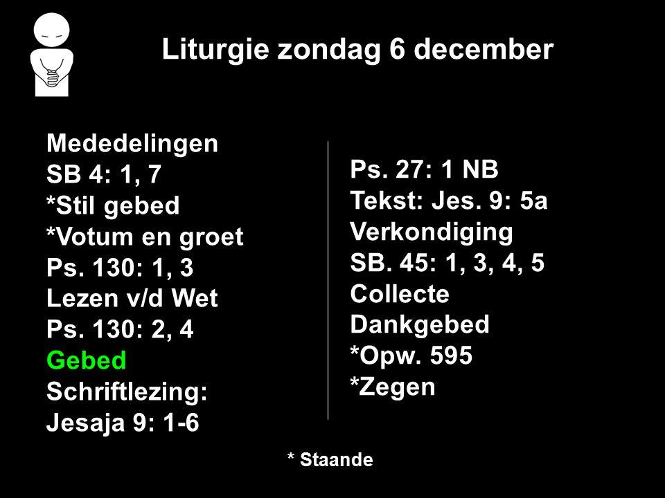 Liturgie zondag 6 december Mededelingen SB 4: 1, 7 *Stil gebed *Votum en groet Ps.