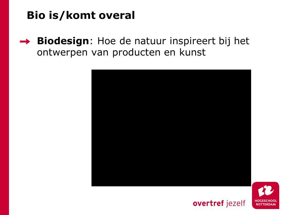 Bio is/komt overal Biosensors: Meetmethoden op basis van biomoleculen of cellen.